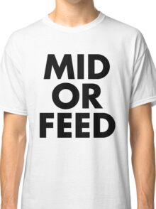 MID OR FEED - Black Text Classic T-Shirt