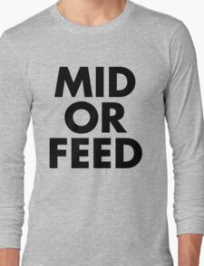 MID OR FEED - Black Text Long Sleeve T-Shirt