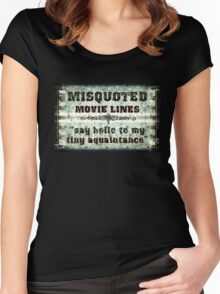 FUNNY MISQUOTED FAMOUS MOVIE LINES - Scar Face Women's Fitted Scoop T-Shirt