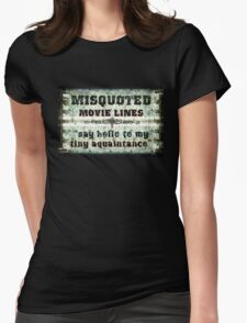 FUNNY MISQUOTED FAMOUS MOVIE LINES - Scar Face Womens Fitted T-Shirt