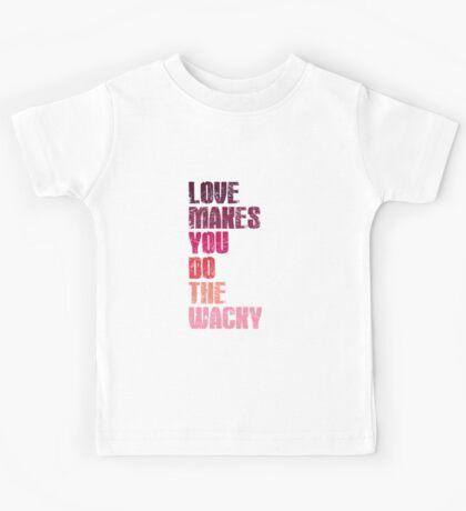 Love makes you do the wacky Kids Tee