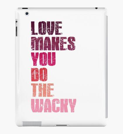 Love makes you do the wacky iPad Case/Skin