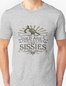 Old Age is no Place for Sissies T-Shirt