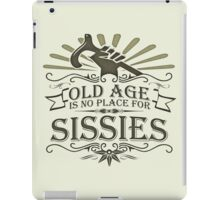 Old Age is no Place for Sissies iPad Case/Skin