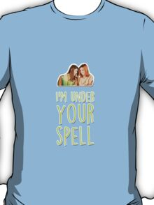 I'm under your spell T-Shirt