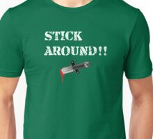 Stick Around!! -Predator Unisex T-Shirt