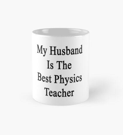 My Husband Is The Best Physics Teacher  Mug