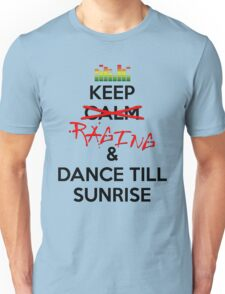 Keep RAGING & Dance till sunrise Unisex T-Shirt
