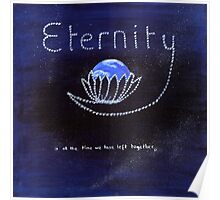 """""""Eternity is all the time we have left together"""" Poster"""