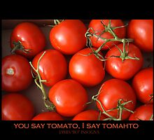 You say Tomato  I say Tomahto - Fine Art Poster by Bo Insogna