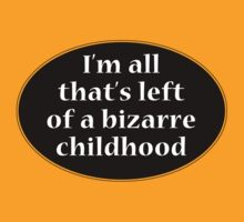 I'm all that's left of a bizarre childhood by digerati