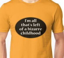 I'm all that's left of a bizarre childhood T-Shirt