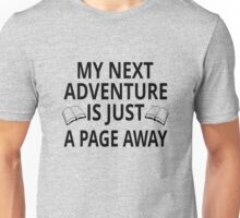 My Next Adventure Is Just A Page Away Unisex T-Shirt