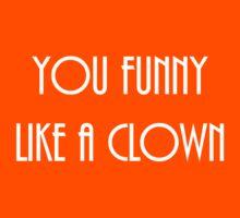 You Funny Like a Clown by jdbruegger