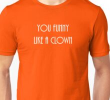 You Funny Like a Clown Unisex T-Shirt