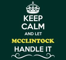 Keep Calm and Let MCCLINTOCK Handle it by thenamer