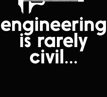 ENGINEERING IS RARELY CIVIL by fandesigns