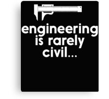 ENGINEERING IS RARELY CIVIL Canvas Print