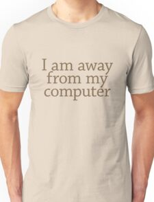 I am away from my computer T-Shirt