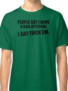 Bad Attitude Funny TShirt Epic T-shirt Humor Tees Cool Tee Classic T-Shirt