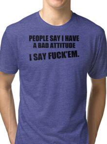 Bad Attitude Funny TShirt Epic T-shirt Humor Tees Cool Tee Tri-blend T-Shirt