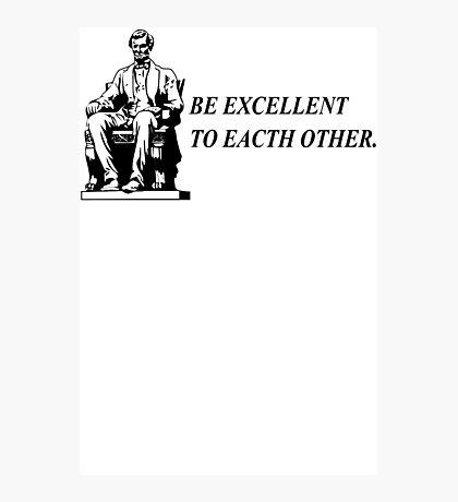 Be Excellent TShirt Epic T-shirt Humor Tees Batman Cool Tee Photographic Print