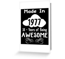 Made in 1977... 38 Years of being Awesome Greeting Card