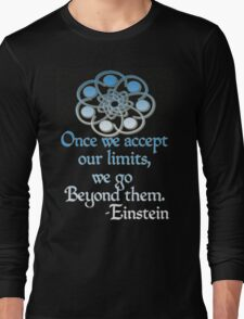 *Once we accept our limits, we go Beyond them*~Einstein Long Sleeve T-Shirt