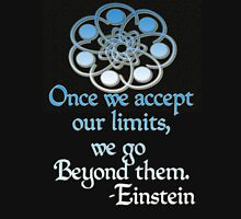 *Once we accept our limits, we go Beyond them*~Einstein Unisex T-Shirt