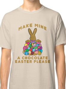 "Easter ""Make Mine A Chocolate Easter Please"" Classic T-Shirt"