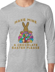 "Easter ""Make Mine A Chocolate Easter Please"" Long Sleeve T-Shirt"