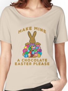 "Easter ""Make Mine A Chocolate Easter Please"" Women's Relaxed Fit T-Shirt"