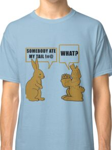 "Chocolate Easter ""Somebody Ate My Tail... What?"" Classic T-Shirt"