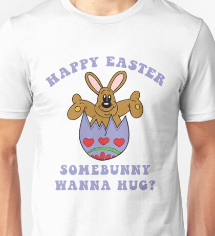 "Happy Easter ""Somebunny Wanna Hug?"" Unisex T-Shirt"