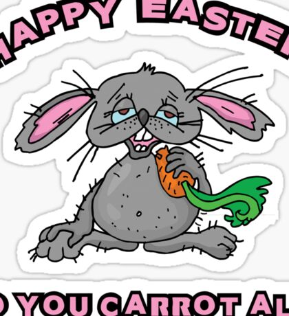 """Happy Easter """"Do You Carrot All?"""" Sticker"""