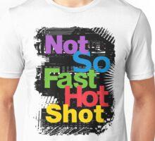 not so fast hot shot Unisex T-Shirt