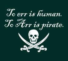 To err is human. To Arr is pirate.