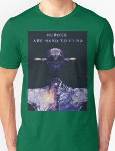 Heroes are hard to find Unisex T-Shirt