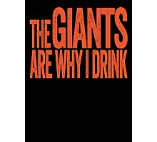 The Giants Are Why I Drink - San Francisco Giants T-shirt - Funny Self-deprecating Shirt for Sports Fans Photographic Print