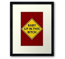 Baby up in this bitch! Framed Print