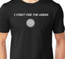 I Fight For The Users Unisex T-Shirt