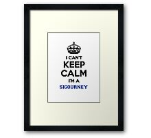 I can't keep calm I'm a SIGOURNEY Framed Print