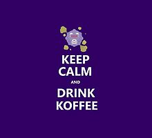 Keep Calm and Drink Koffee by Gettodaze