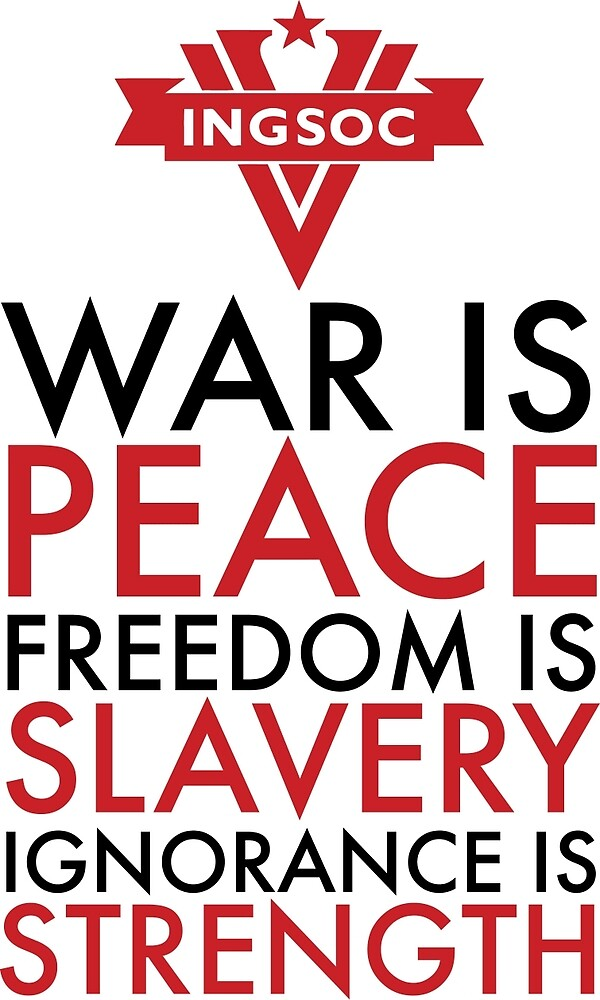 Quot War Is Peace Freedom Is Slavery Ignorance Is Strength Quot By Fearandclothing Redbubble