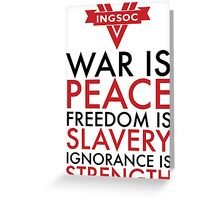 War is Peace, Freedom is Slavery, Ignorance is Strength Greeting Card