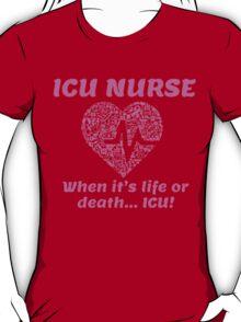 ICU NURSE WHEN IT'S LIFE OR DEATH ICU T-Shirt