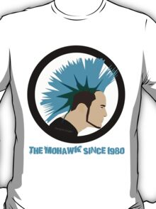 The Mohawk Since 1980 T-Shirt