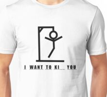 I Want To Ki__ You Unisex T-Shirt