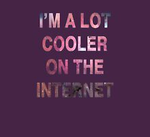 I'm a Lot Cooler On The Internet. Unisex T-Shirt