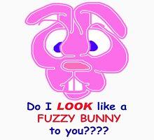 Do I LOOK like a FUZZY BUNNY to you??? Unisex T-Shirt